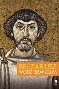 Ian Hughes, Belizariusz wódz Bizancjum