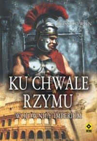 Ross Cowan, Ku chwale Rzymu. Wojownicy imperium