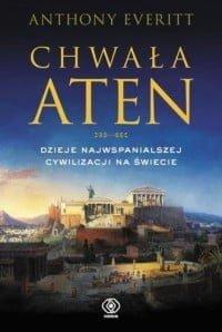 Anthony Everitt, Chwała Aten. Dzieje najwspanialszej cywilizacji na świecie