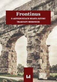 Frontinus. O akweduktach miasta Rzymu. Traktaty miernicze