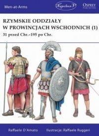 Raffaele D Amato, Rzymskie oddziały w prowincjach wschodnich (1) 31 przed Chr.-195 po Chr.