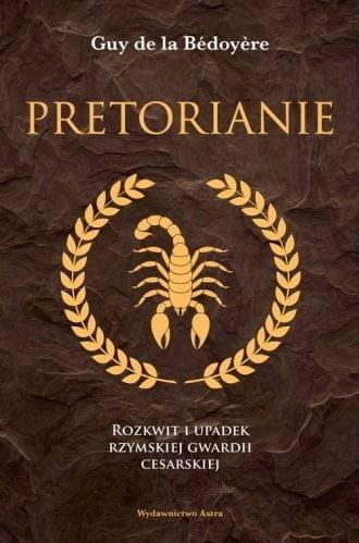 Guy de la Bedoyere, Pretorianie. Rozkwit i upadek rzymskiej gwardii cesarskiej
