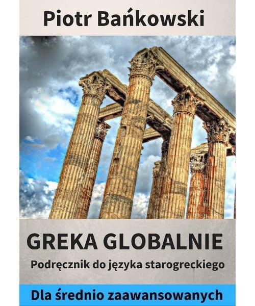 Piotr Bańkowski, Greka globalnie. Podręcznik do starożytnej greki dla średnio zaawansowanych PDF