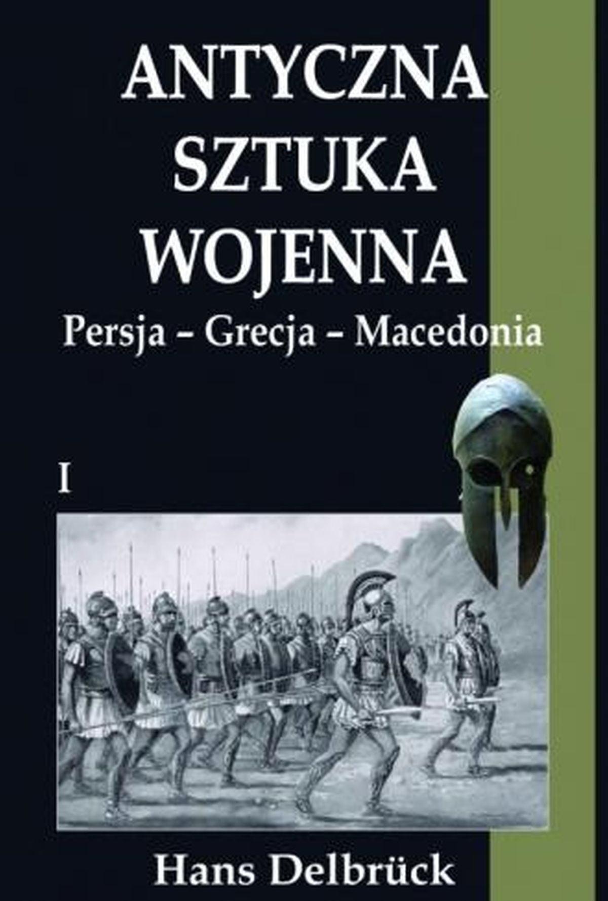 Antyczna sztuka wojenna. Tom 1. Persja-Grecja-Macedonia