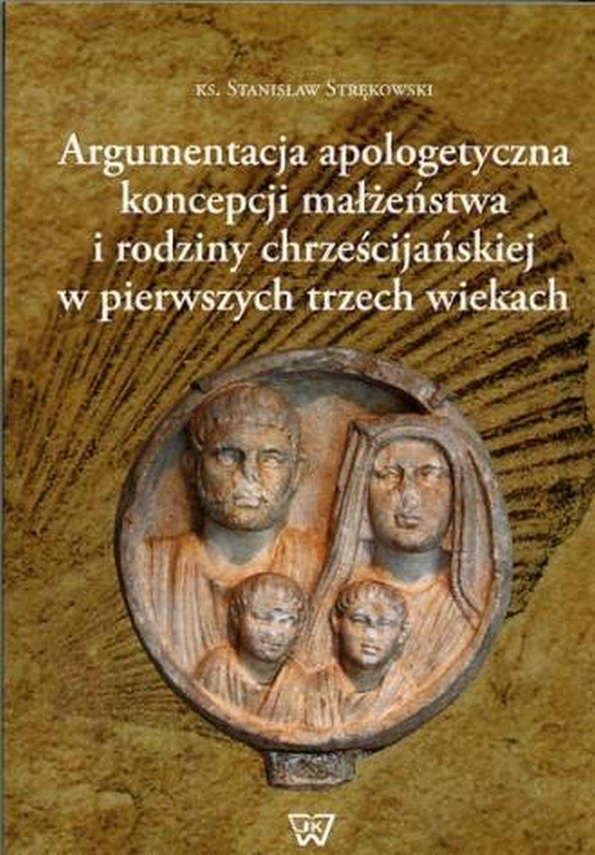 Argumentacja apologetyczna koncepcji małżeństwa i rodziny chrześcijańskiej w pierwszych rzech wiekach