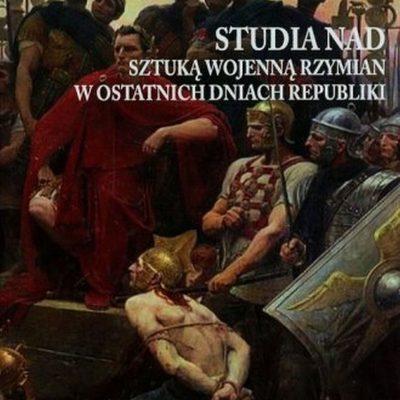 Armia Cezara: Studia nad sztuką wojenną Rzymian w ostatnich dniach republiki