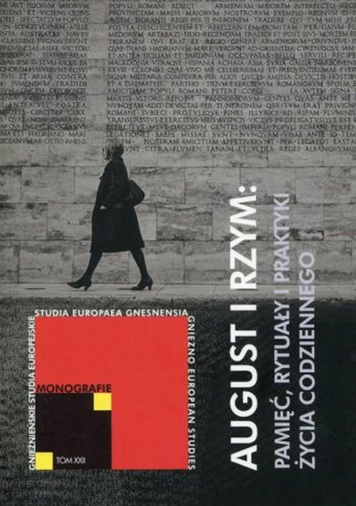 August i Rzym: Pamięć, rytuały i praktyki życia codziennego. Gnieźnieńskie Studia Europejskie. Monografie. Tom XXI