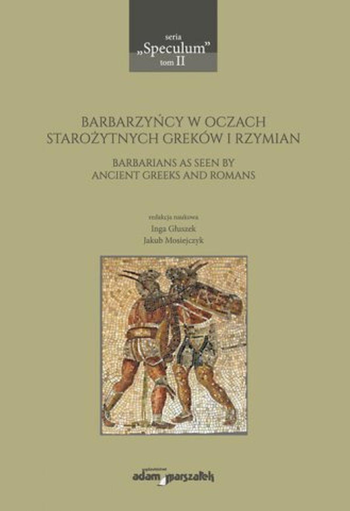 Barbarzyńcy w oczach starożytnych Greków i Rzymian. Barbarians as seen by ancient Greeks and Romans. Seria: Spektrum. Tom II