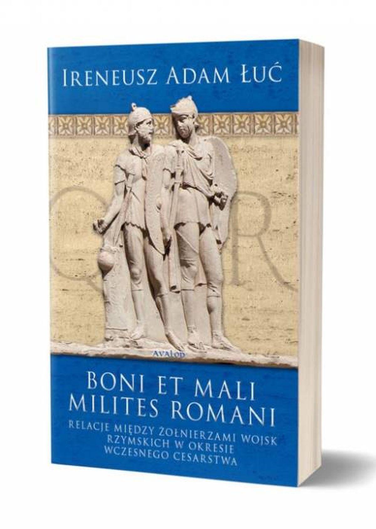 Boni et mali milites romani. Relacje między żołnierzami wojsk rzymskich w okresie Wczesnego Cesarstwa