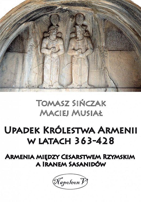 Maciej Musiał, Tomasz Sińczak, Upadek Królestwa Armenii w latach 363-428