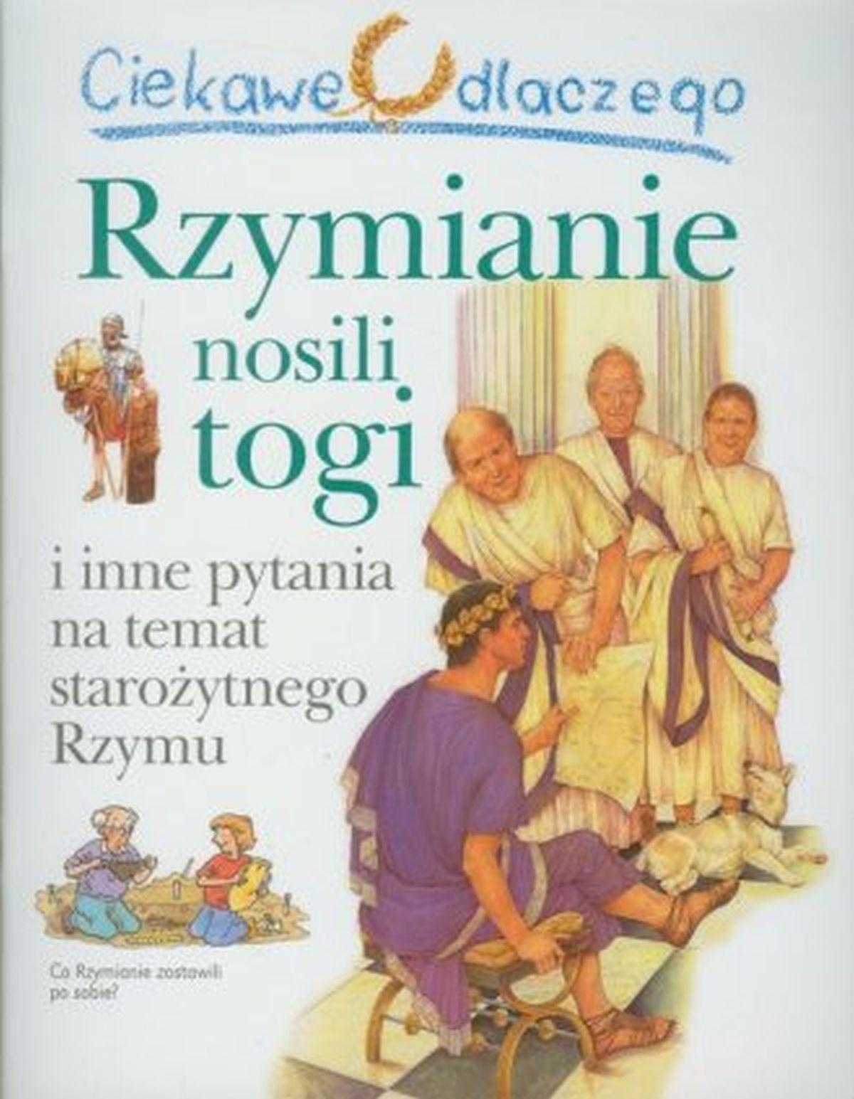 Ciekawe dlaczego Rzymianie nosili togi i inne pytania na temat starożytnego Rzymu
