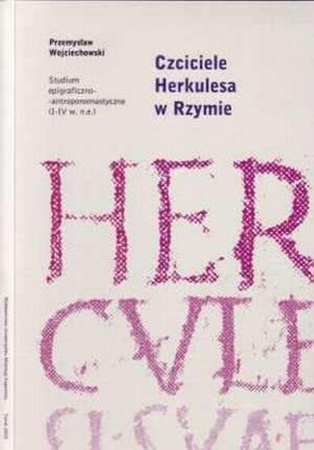 Czciciele Herkulesa w Rzymie. Studium epigraficzno-antropomastyczne (I-IV wiek n.e.)