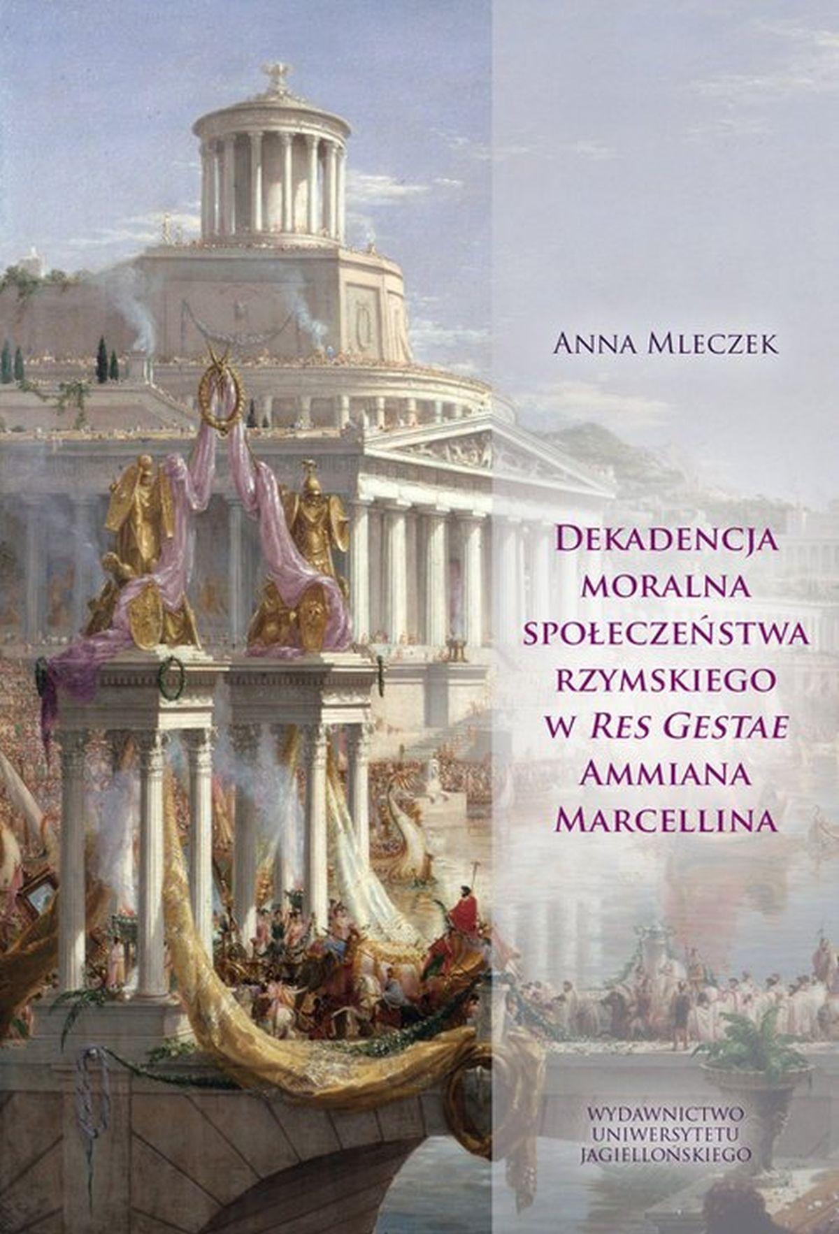 Anna Mleczek, Dekadencja moralna społeczeństwa rzymskiego w Res Gestae Ammiana Marcellina