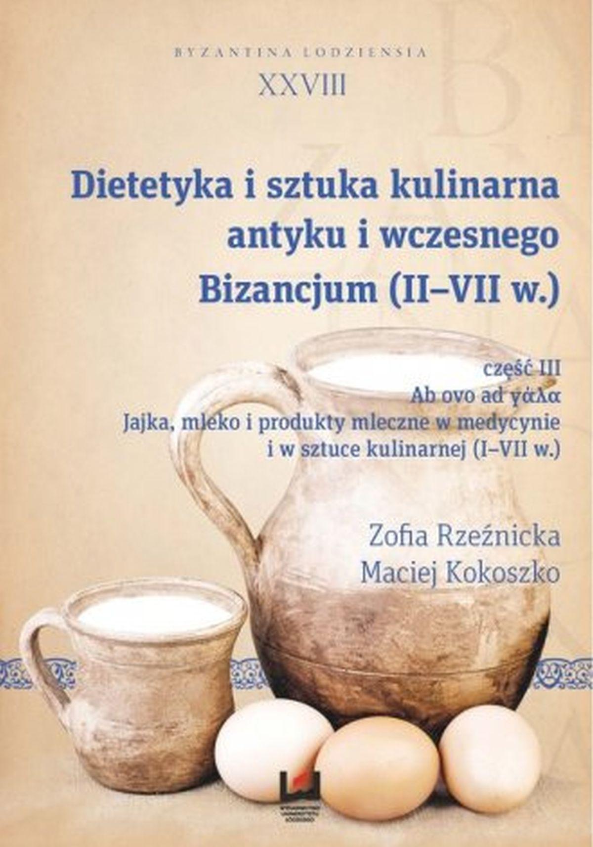 Dietetyka i sztuka kulinarna antyku i wczesnego Bizancjum (II-VII w.), cz. III. Jajka, mleko i produkty mleczne w medycynie i w sztuce kulinarnej (I-VII w.)