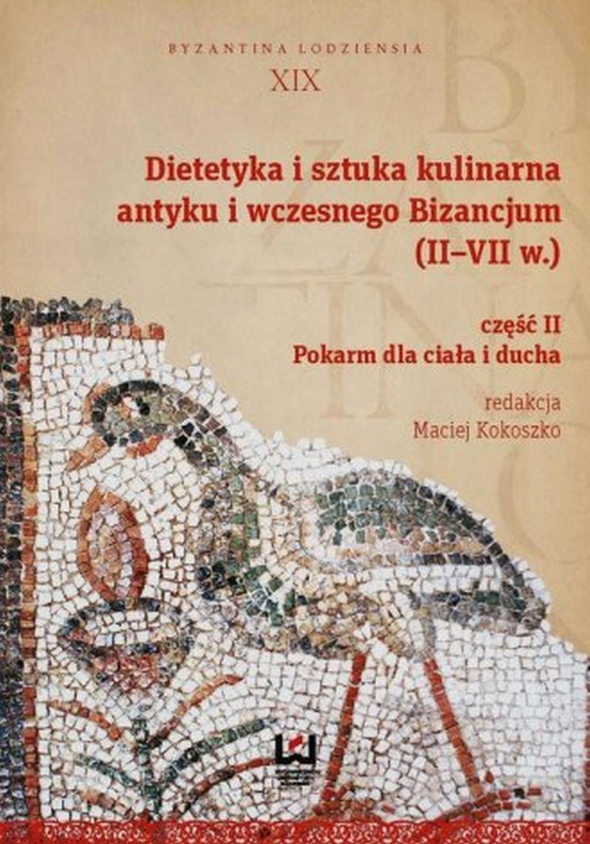 Dietetyka i sztuka kulinarna antyku i wczesnego Bizancjum II-VII w. vz. 2. Pokarm dla ciała i ducha. Byzantyna Lodziensia XIX