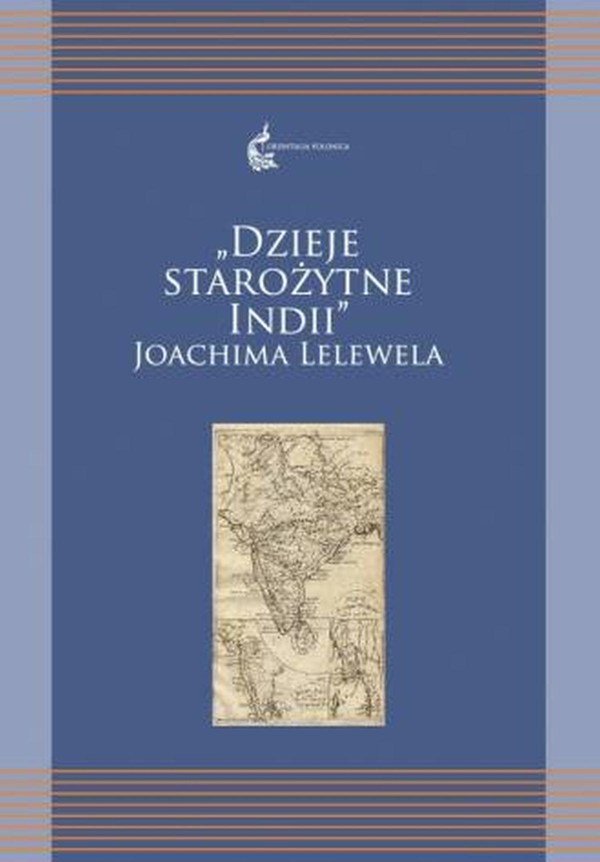 Dzieje starożytnych Indii Joachima Lelewela. Seria: Orientalia Polonica 4