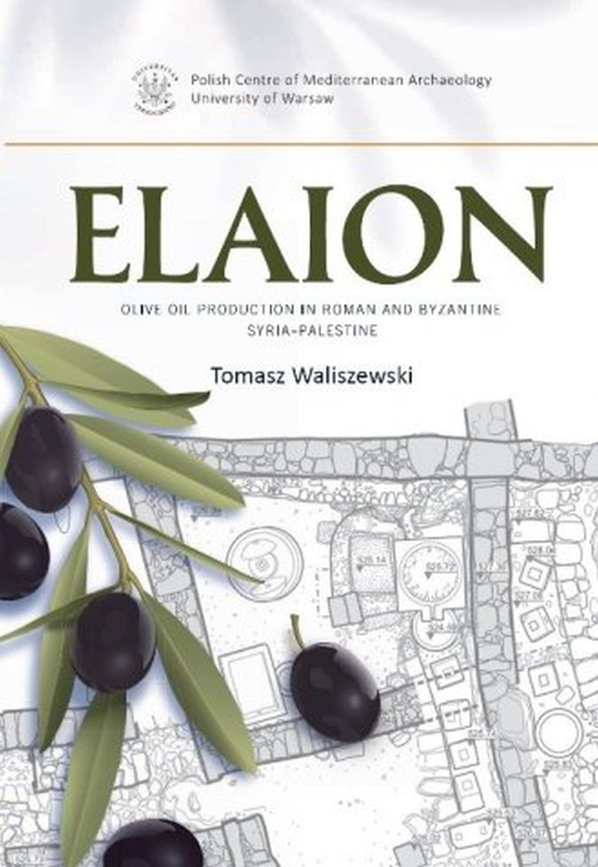 Elaion. Olive oil production in Roman and Byzantine Syria-Palestine. PAM Monograph Series 6