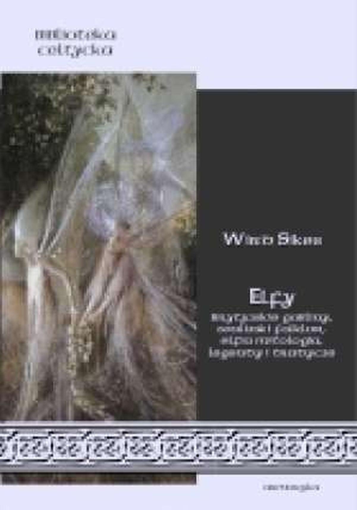 Elfy. Brytyjskie gobliny, walijski folklor, elfia mitologia, legendy i tradycje. Seria: Biblioteka celtycka
