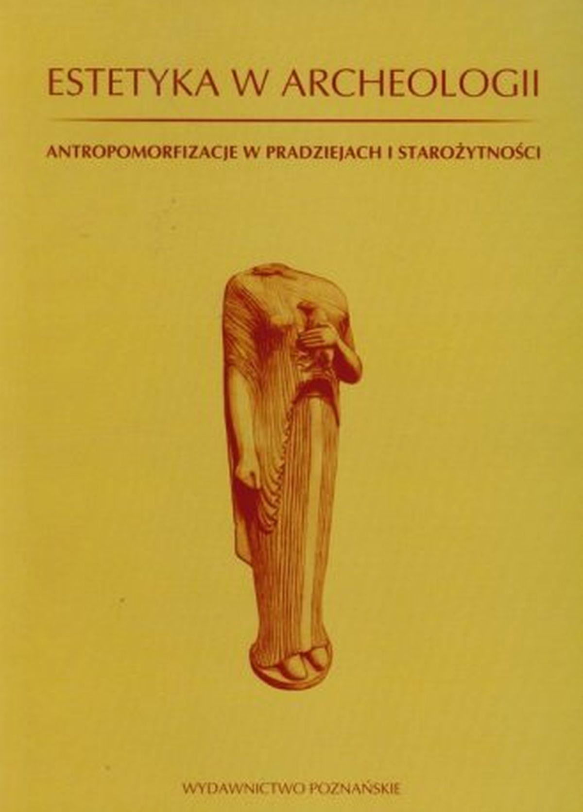Estetyka w archeologii. Antropomorfizacje w pradziejach i starożytności