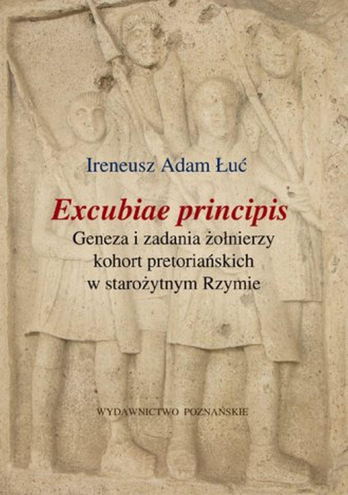 Excubiae principis. Geneza i zadania żołnierzy kohort pretoriańskich w starożytnym Rzymie