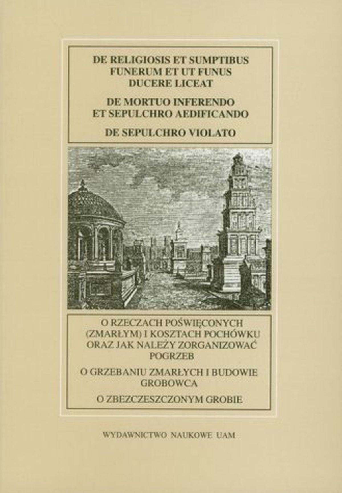 Fontes Historiae Antiquae XII. O rzeczach poświęconych (zmarłym) i kosztach pochówku oraz jak należy zorganizować pogrzeb. O grzebaniu zmarłych i budowie grobowca. O zbeszczeszczonym grobie