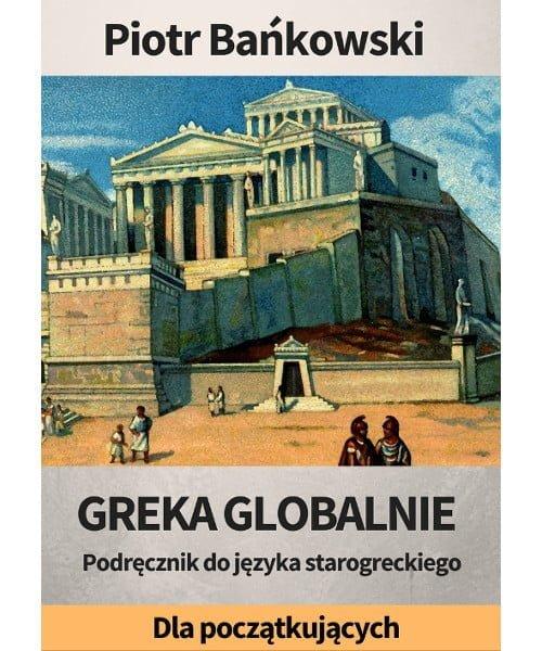 Piotr Bańkowski, Greka globalnie. Podręcznik do starożytnej greki dla początkujących PDF