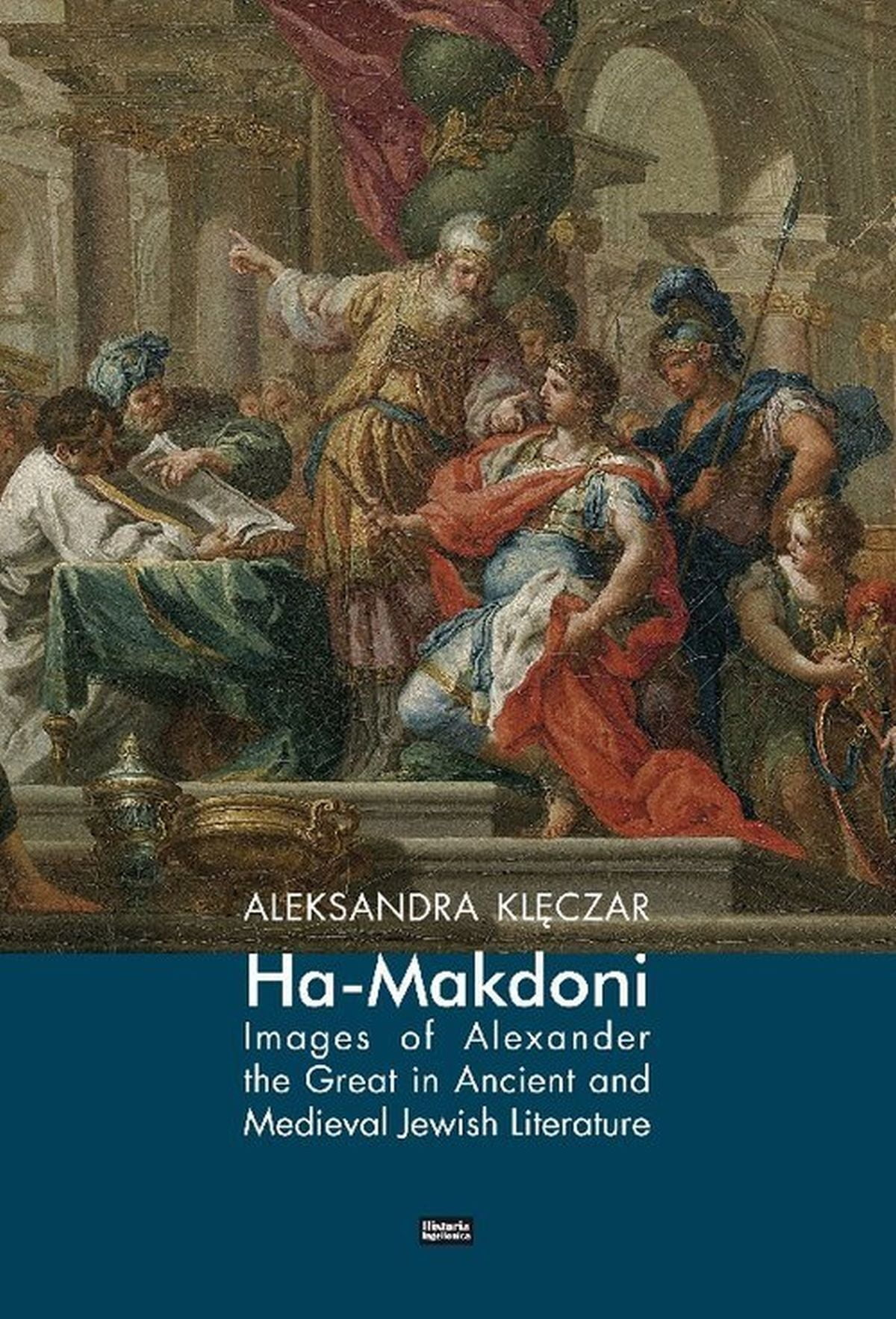 Ha-Makedoni Images of Alexander the Great in Ancient and Medieval Jewish Literature