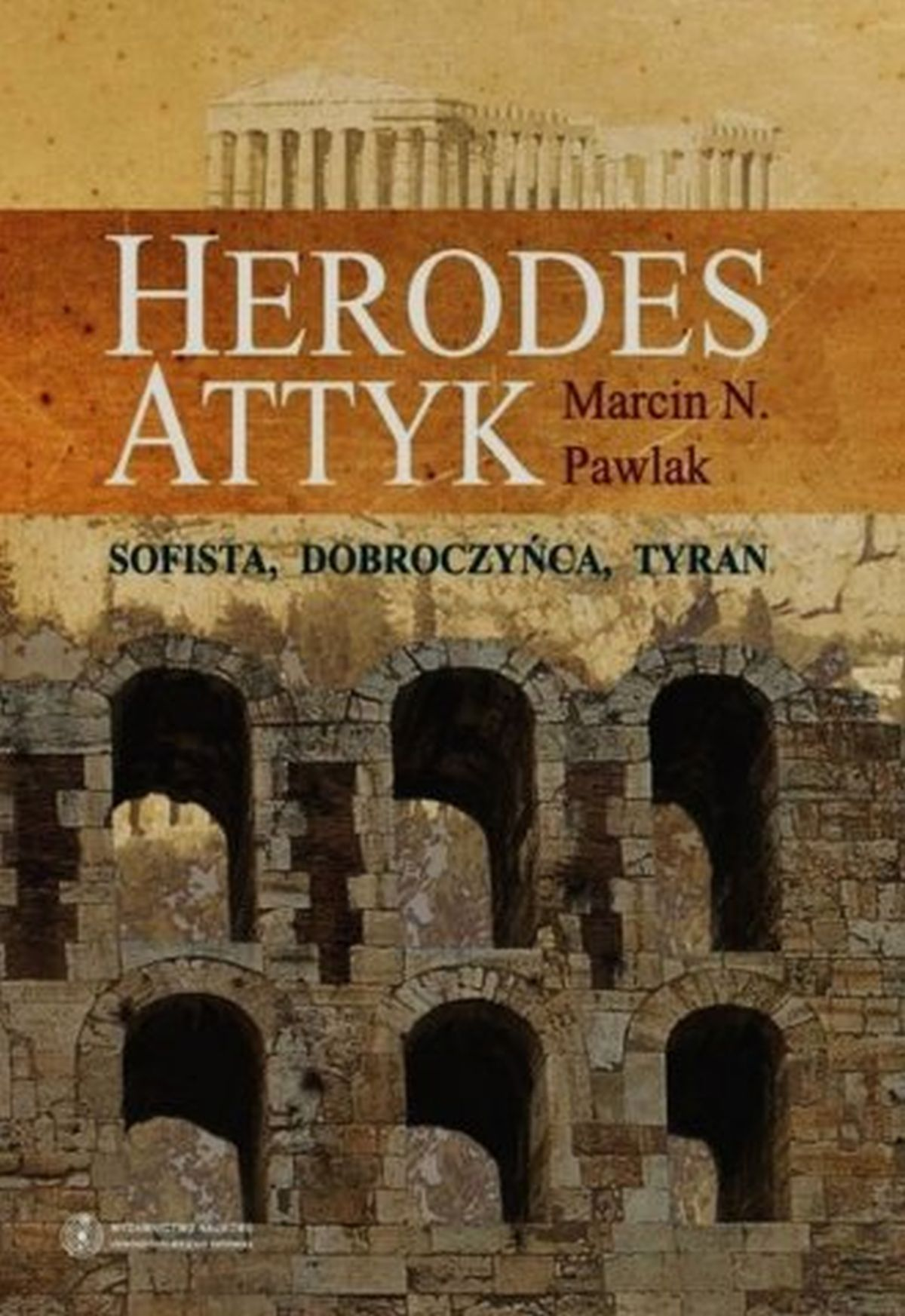 Marcin N. Pawlak, Herodes Attyk. Sofista, dobroczyńca