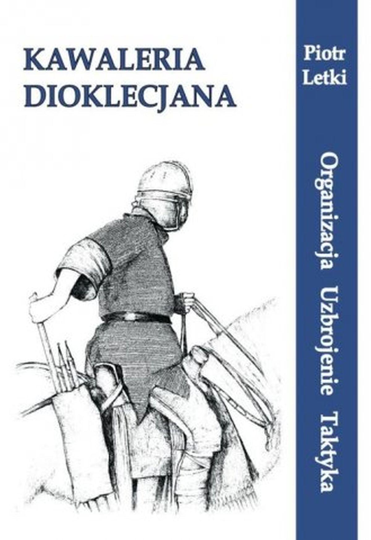 Kawaleria Dioklecjana. Organizacja. Uzbrojenie. Taktyka