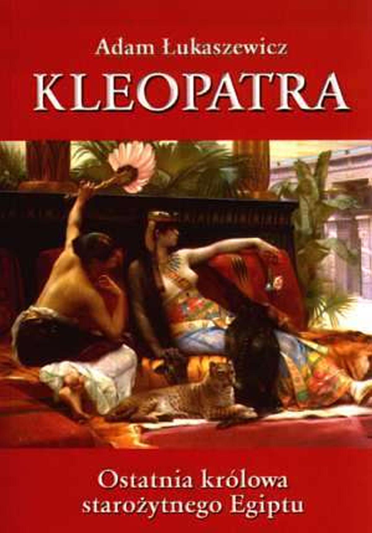 Adam Łukaszewicz, Kleopatra. Ostatnia królowa starożytnego Egiptu