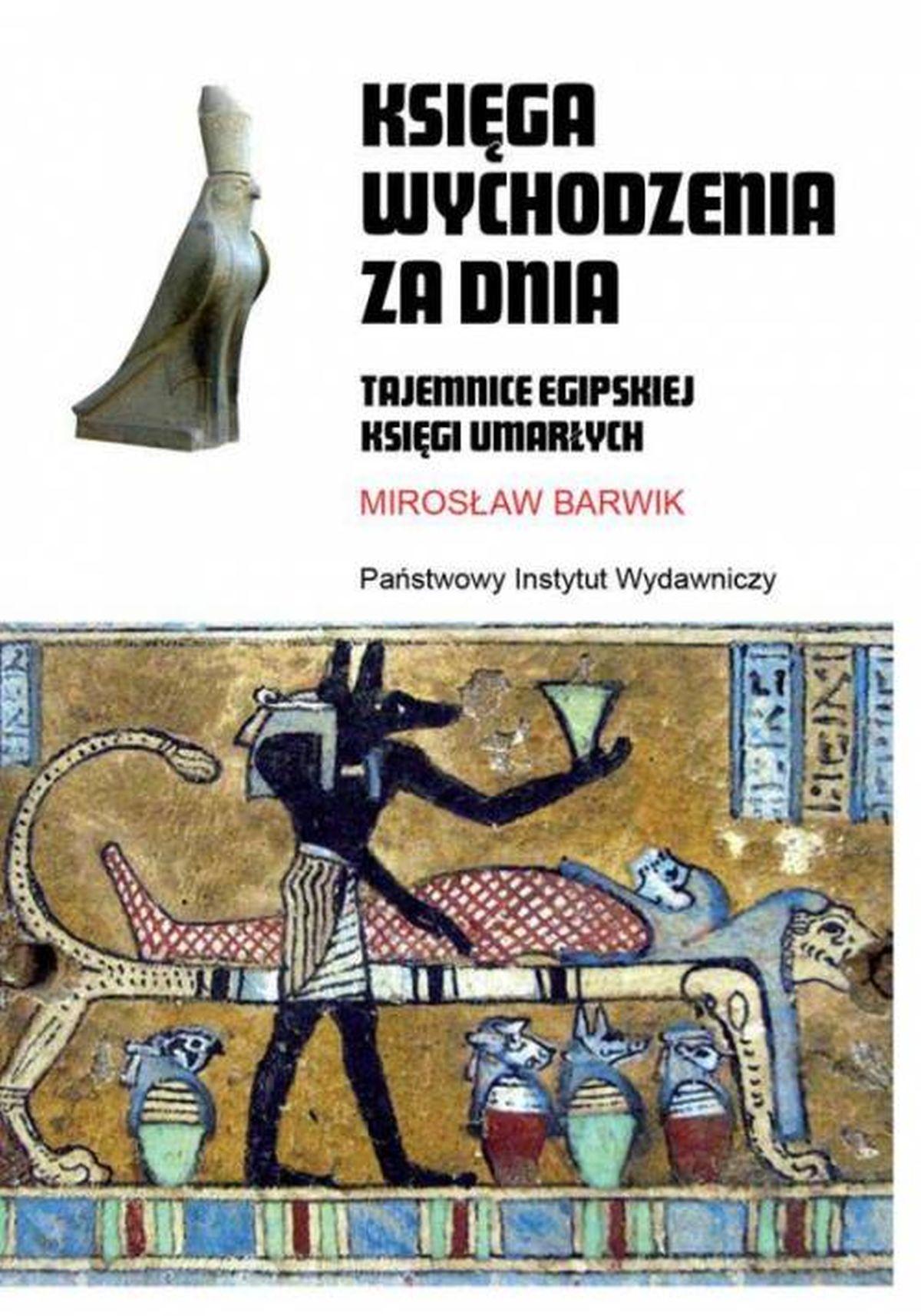 Księga wychodzenia za dnia. Tajemnice egipskiej księgi umarłych