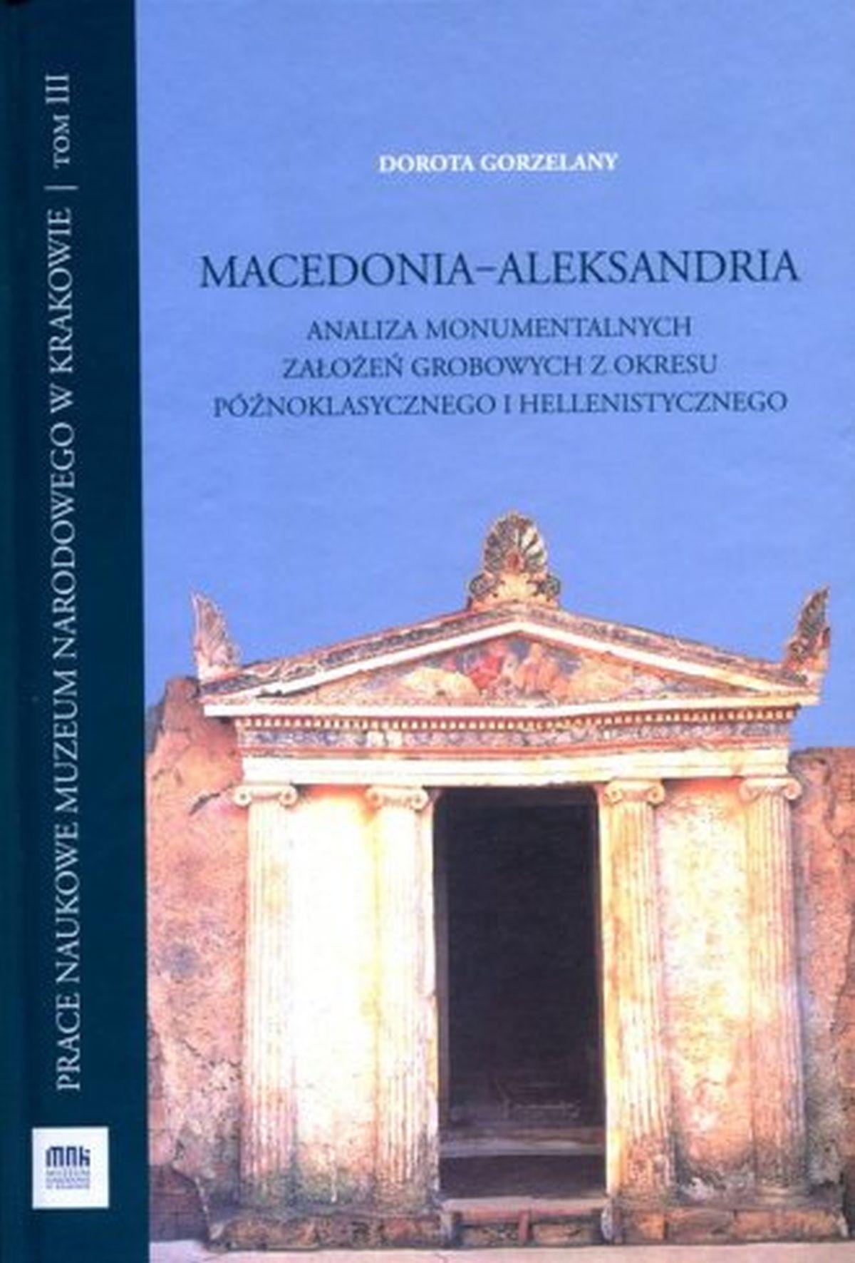 Macedonia Aleksandria. Analiza monumentalnych założeń grobowych z okresu późnoklasycznego i hellenistycznego