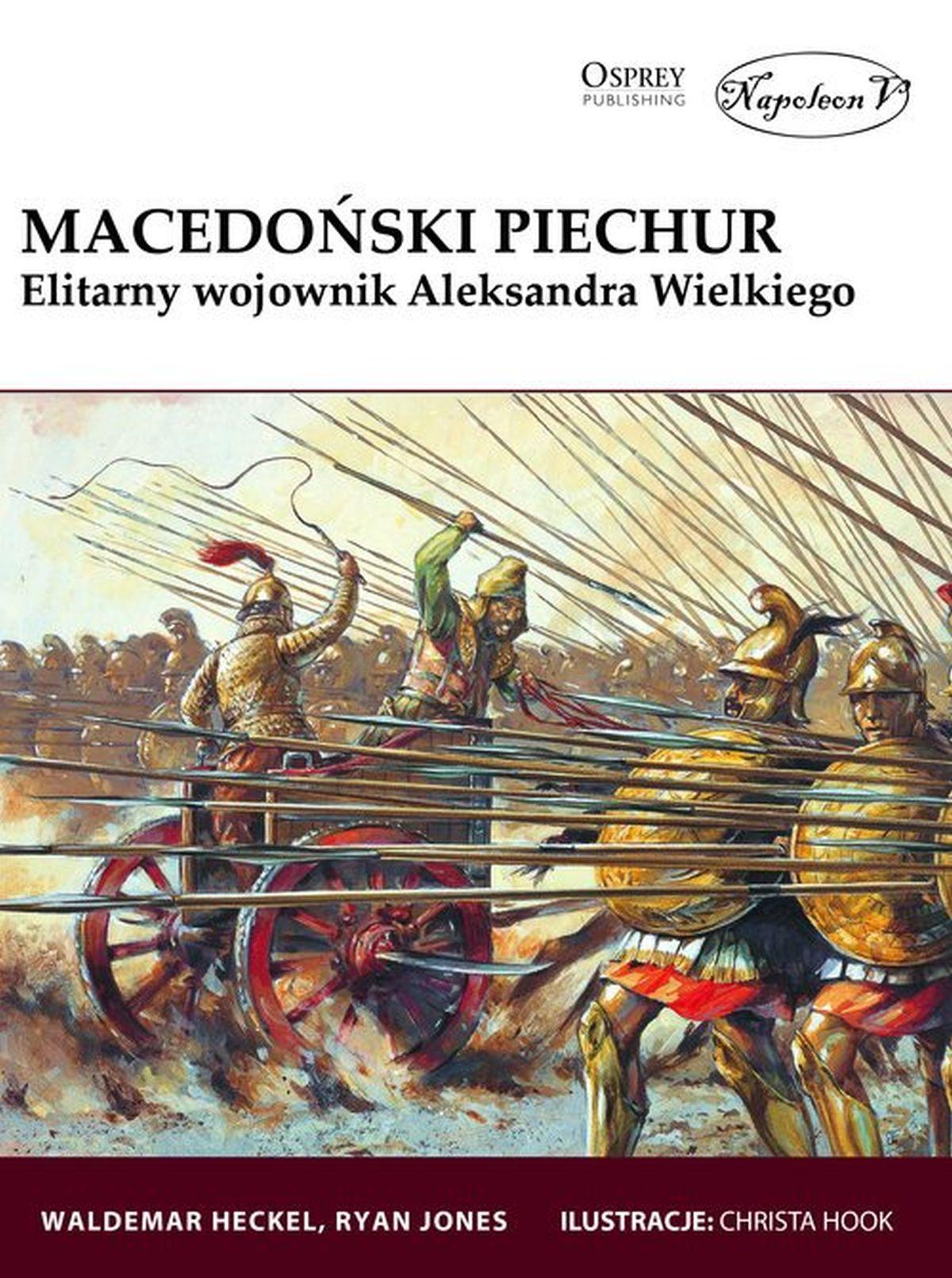 Waldemar Heckel, Ryan Jones, Macedoński piechur. Elitarny wojownik Aleksandra Wielkiego