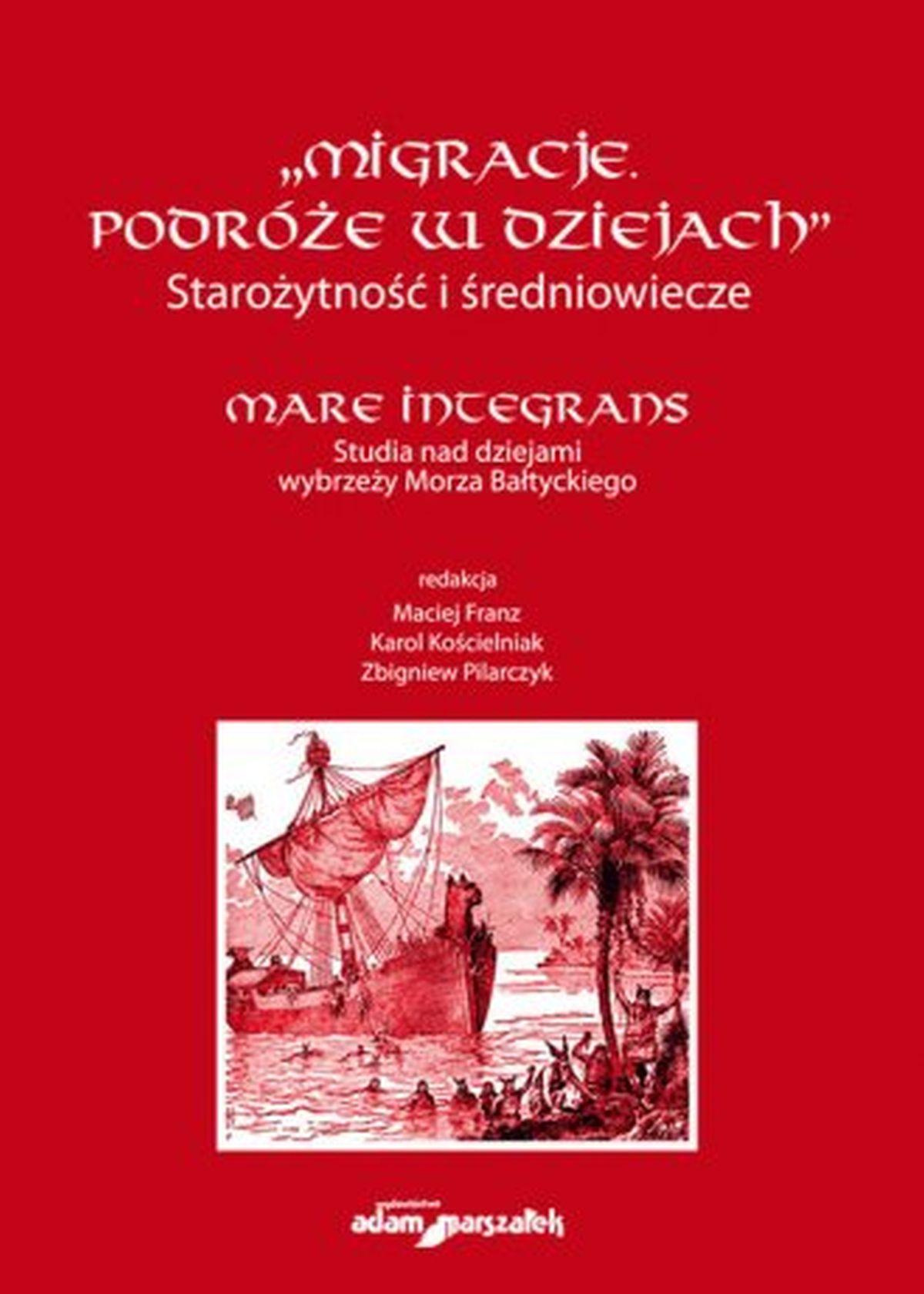Migracje. Podróże w dziejach. Starożytność i średniowiecze. Mare integrans. Studia nad dziejami wybrzeży morza bałtyckiego