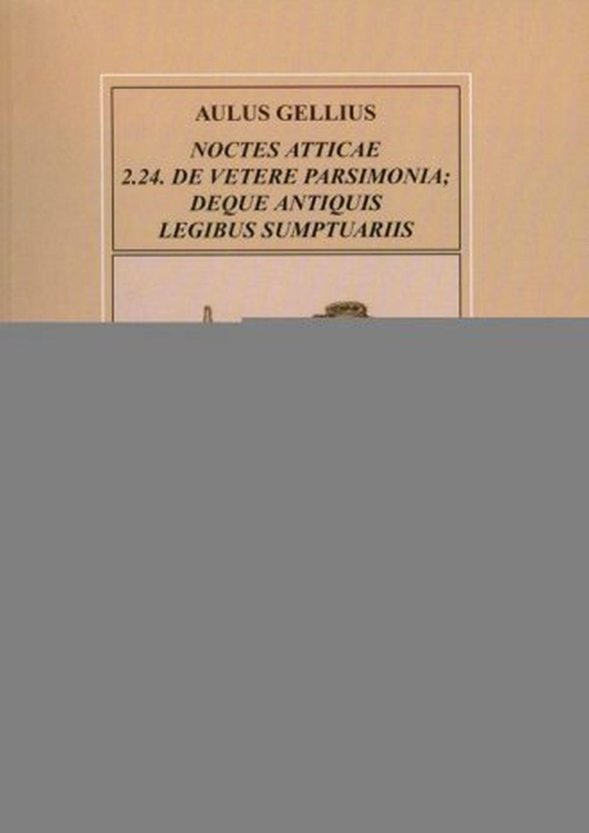 Noce attyckie 2.24. o dawnej oszczędności i o starożytnych ustawach dotyczących wydatków