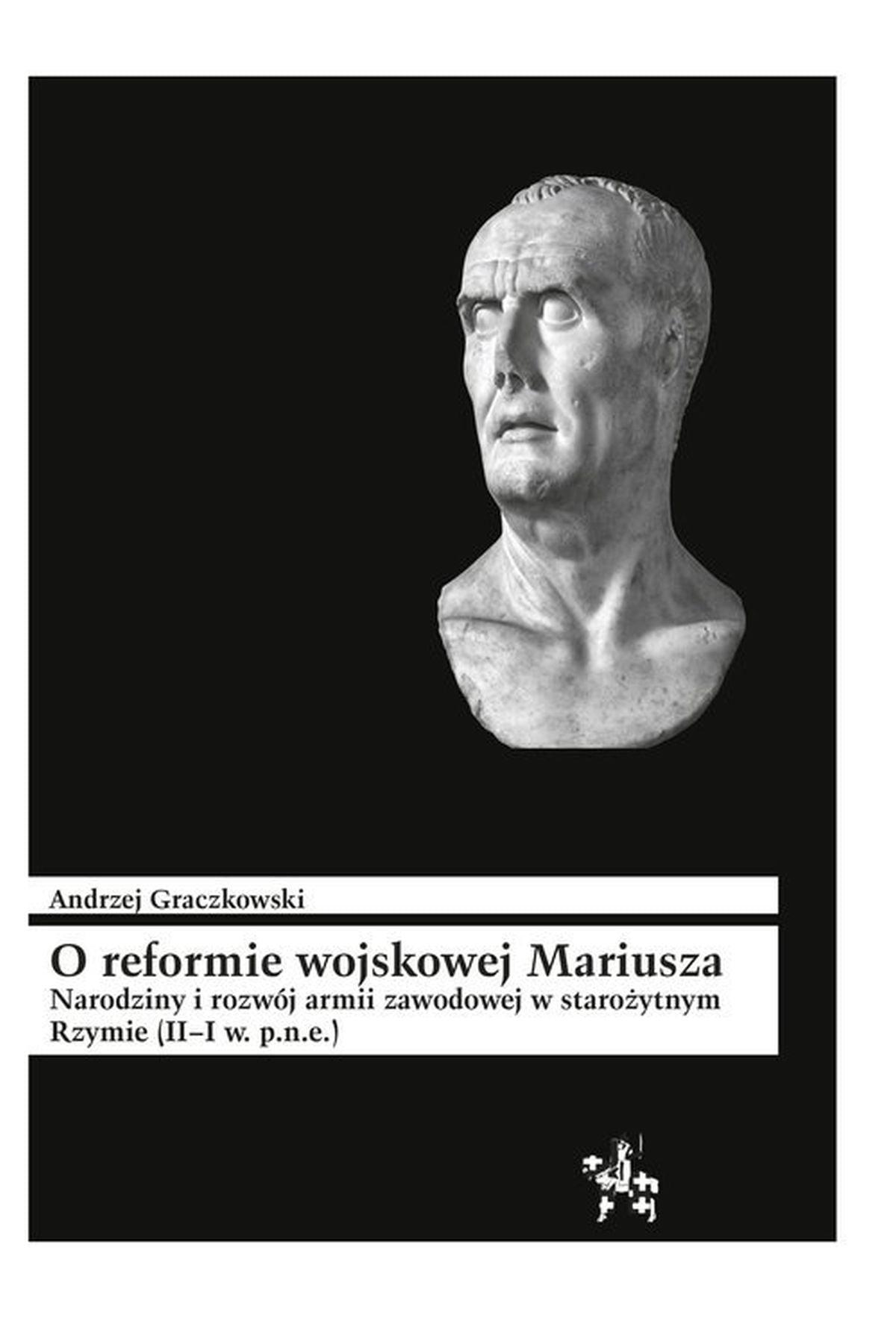 O reformie wojskowej Mariusza. Narodziny i rozwój armii zawodowej w starożytnym Rzymie (II-I w. p.n.e)