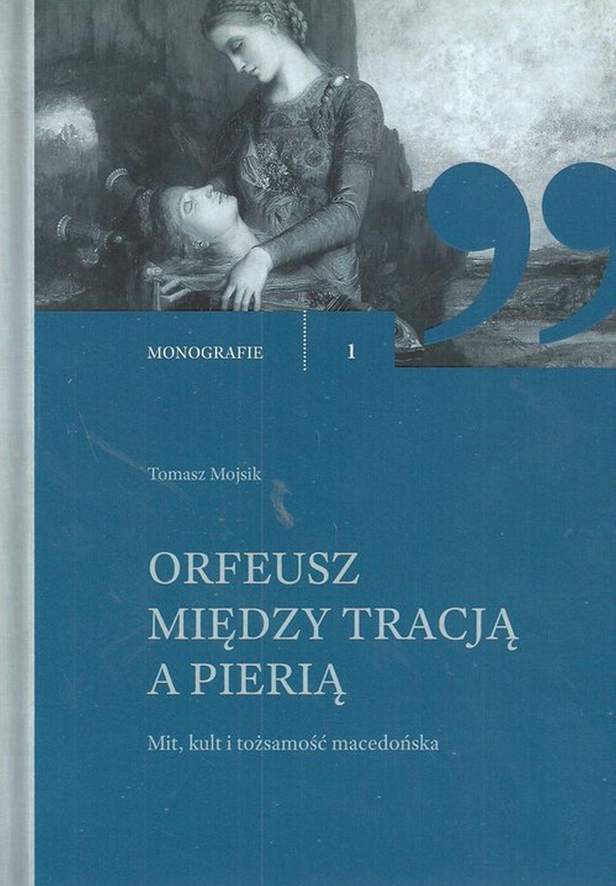 Orfeusz miedzy tradycją a Pierią. Mit, kult i tożsamość macedońska