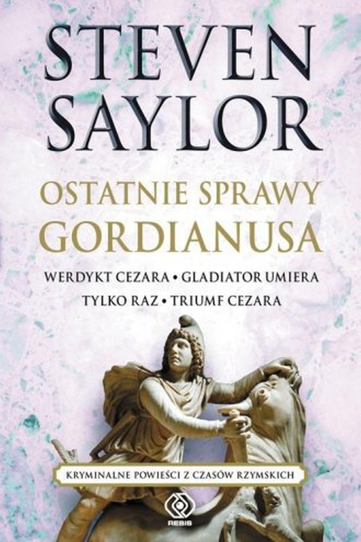 Ostatnie sprawy Gordianusa. Werdykt Cezara. Gladiator umiera tylko raz. Triumf Cezara