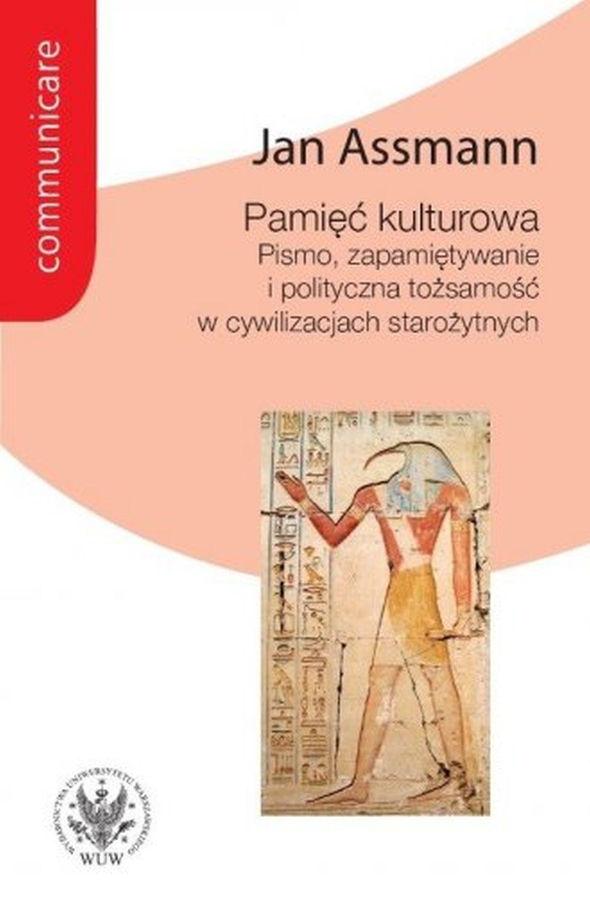 Pamięć kulturowa. Pismo, zapamiętywanie i polityczna tożsamość w państwach starożytnych. Seria: Communicare