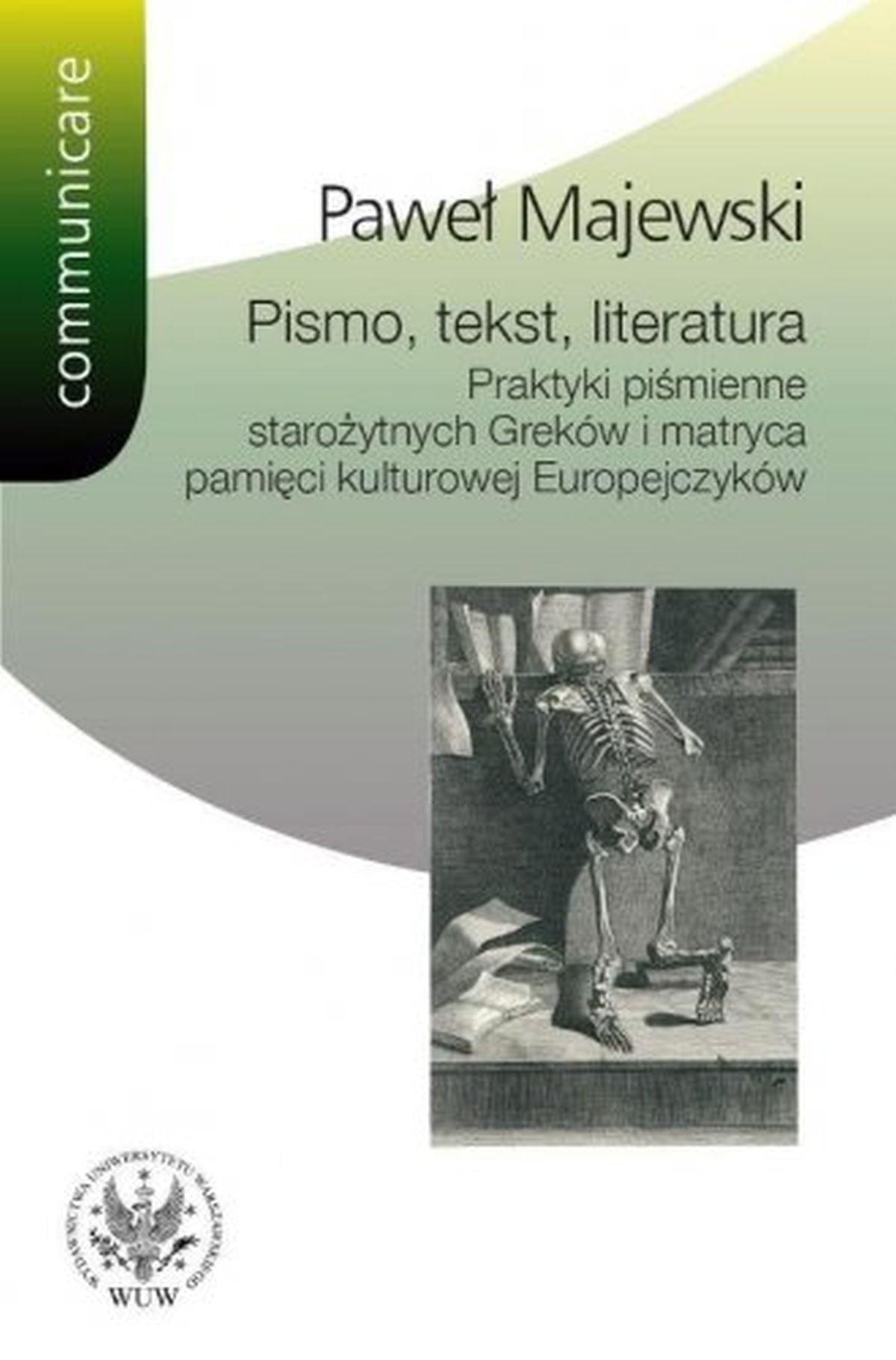 Pismo, tekst, literatura. Praktyki piśmienne starożytnych Greków i matryca pamięci kulturowej Europejczyków