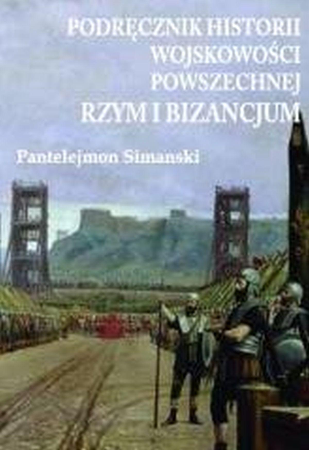 Podręcznik historii wojskowości powszechnej. Rzym i Bizancjum