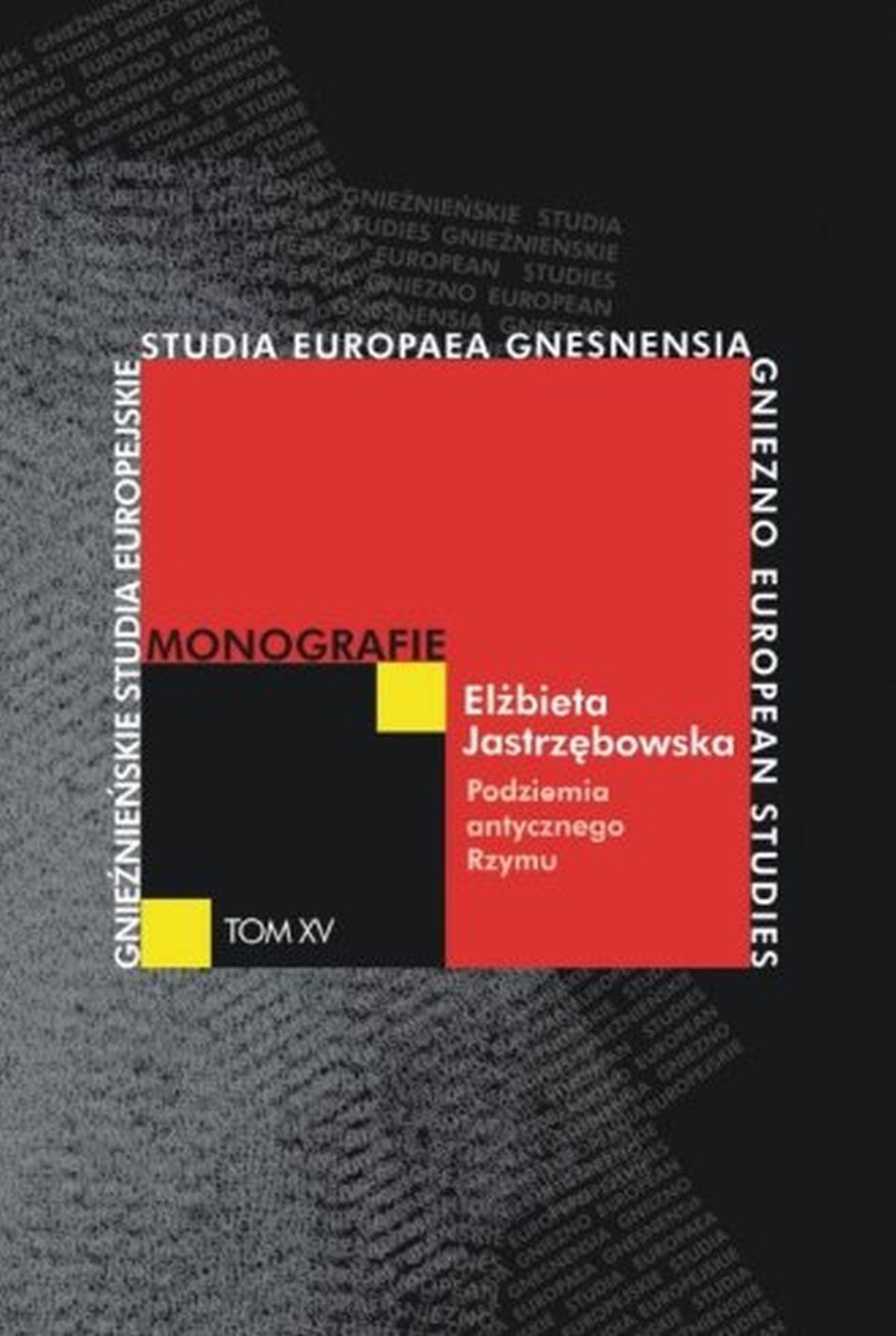 Podziemia antycznego Rzymu. Gnieźnieńskie Studia Europejskie. Monografie. Tom 15