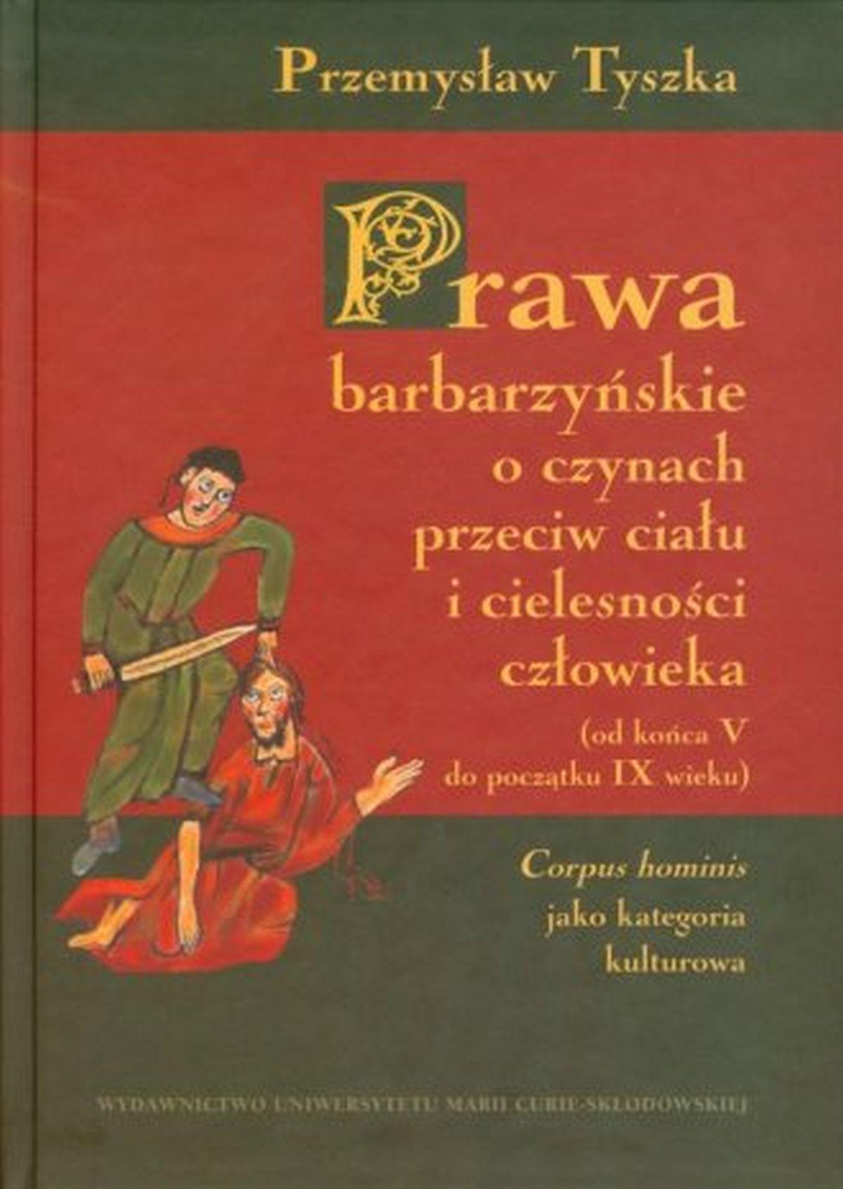 Prawa barbarzyńskie o czynach przeciw ciału i cielesności człowieka od końca V do początku IX wieku. Corpus hominis jako kategoria kulturowa