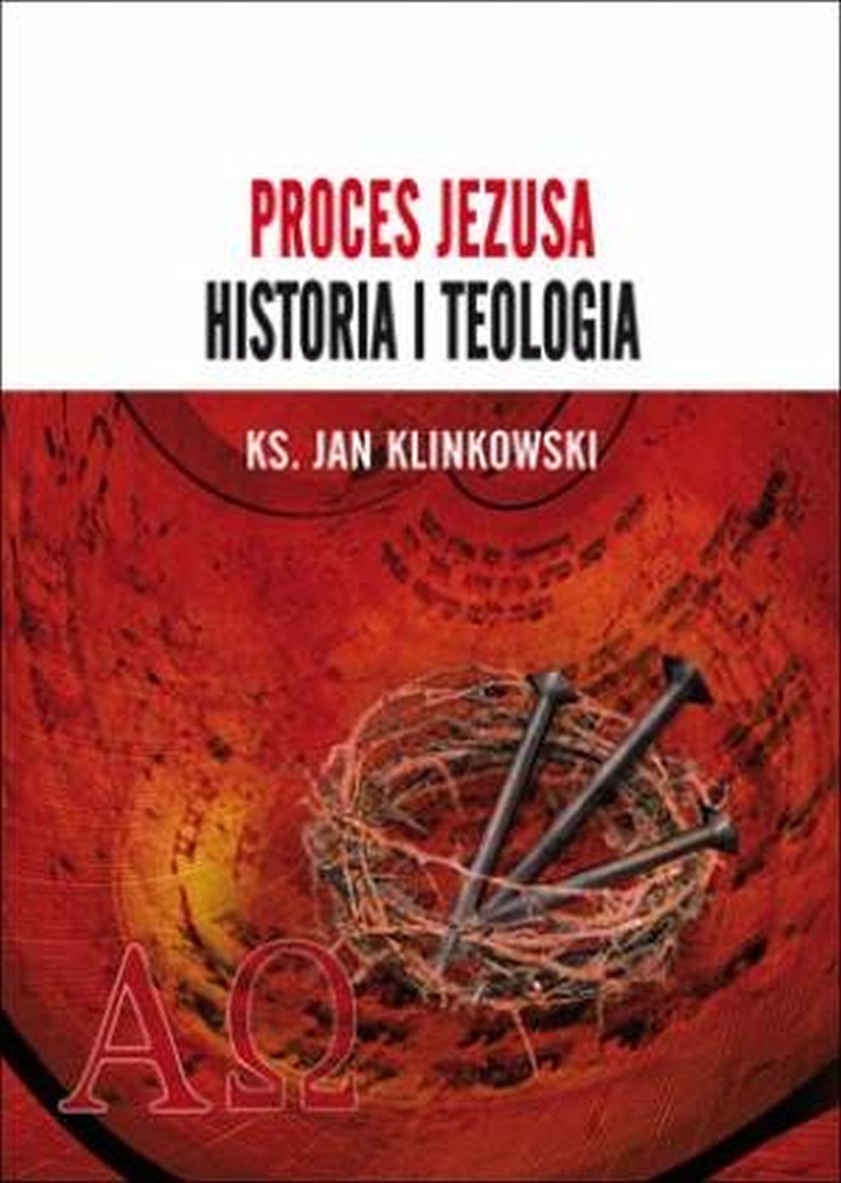 Proces Jezusa. Historia i teologia
