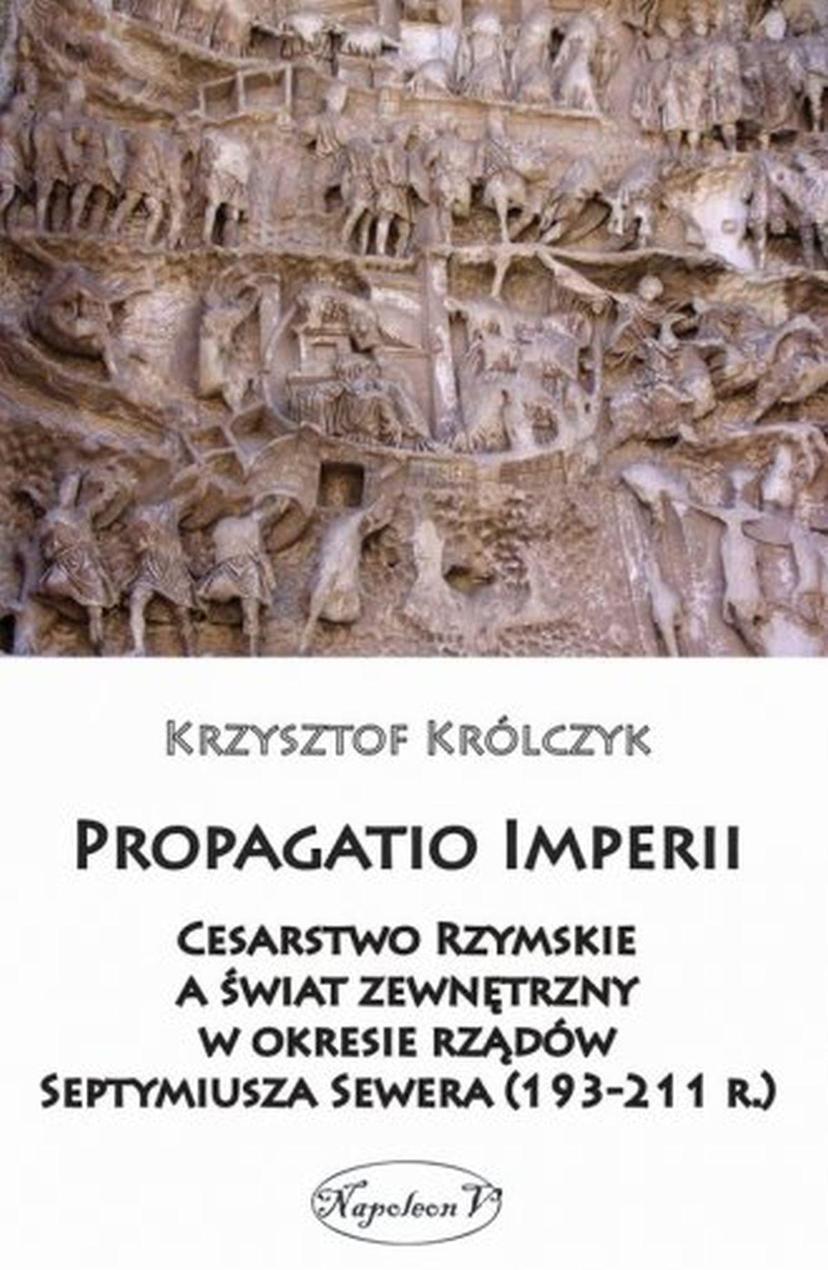 Propagatio Imperii. Cesarstwo Rzymskie a świat zewnętrzny w okresie rządów Septymiusza Sewera