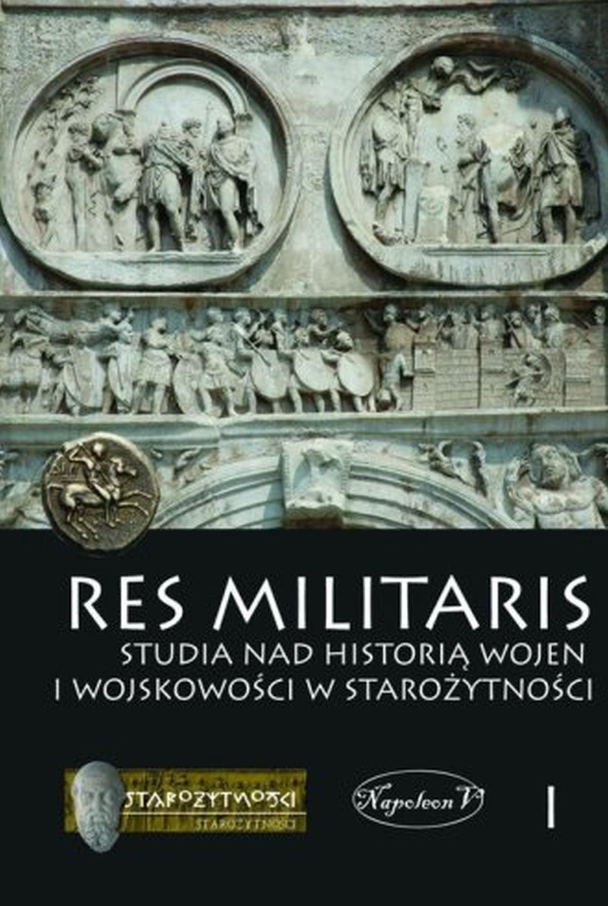 Res Militaris. Studia nad historią wojen i wojskowości w starożytności. Tom 1