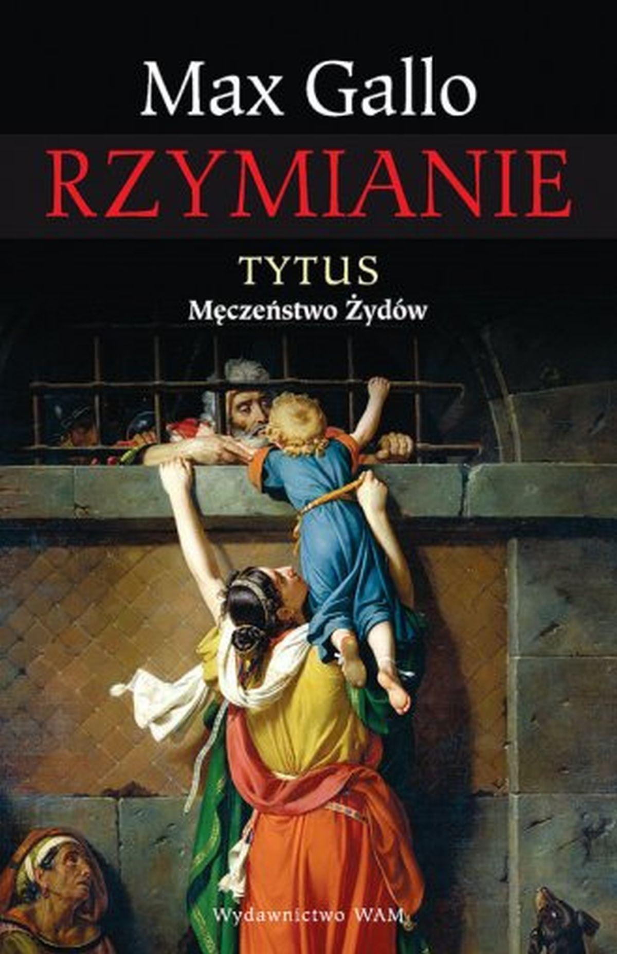 Rzymianie. Tytus. Męczeństwo Żydów