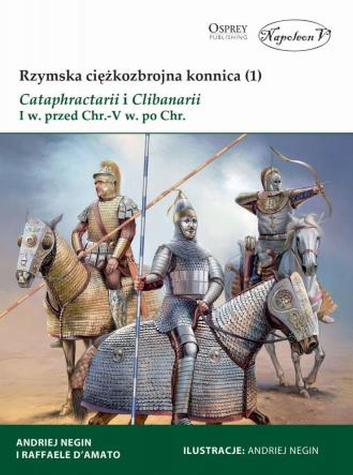 Raffaele D Amato, Rzymska ciężkozbrojna konnica (1) Cataphractarii i Clibanarii I w. przed Chr.-V w. po Chr.