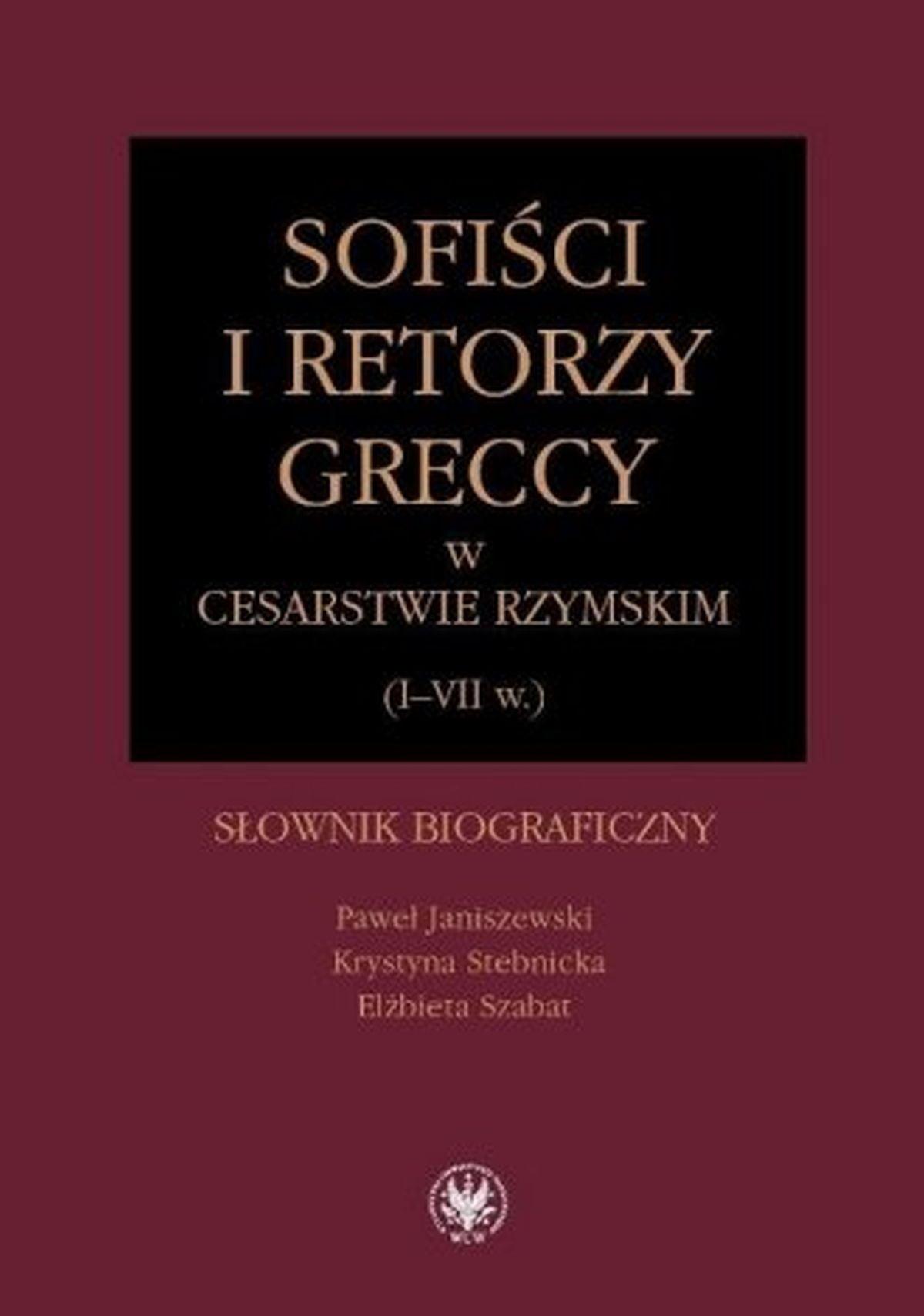 Sofiści i retorzy greccy w cesarstwie rzymskim (I-VII w.). Słownik biograficzny