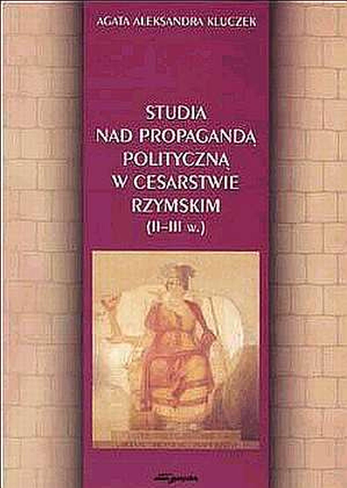 Studia nad propagandą polityczną w Cesarstwie Rzymskim (II-III w.)